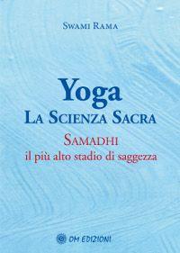 Yoga. La Scienza Sacra - Samadhi: il più alto stadio di saggezza