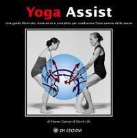 Yoga Assist - Una guida illustrata, innovativa e completa per coaudivare l'esecuzione delle asana