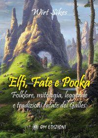 Elfi, Fate e Pooka - Folklore, mitologia, leggende e tradizioni fatate del Galles