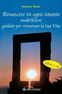 Rinascere in ogni istante - MeditAzioni guidate per rinnovare la tua Vita (Libro+CD)