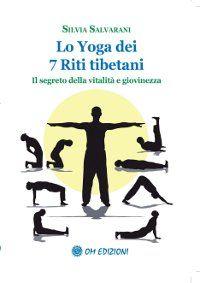 Lo Yoga dei 7 Riti tibetani - Il segreto della vitalità e giovinezza