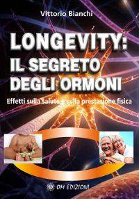 Longevity: il segreto degli ormoni - Effetti sulla salute e sulla prestazione fisica