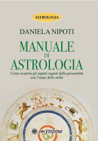 Manuale di astrologia - Come scoprire gli aspetti segreti della personalità con l'aiuto delle stelle