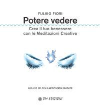 Potere vedere - Crea il tuo benessere con le Meditazioni Creative (Libro+CD)