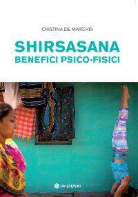 Shirsasana - Benefici Psico-Fisici