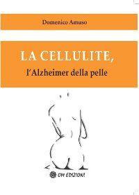 La cellulite, l'Alzheimer della pelle