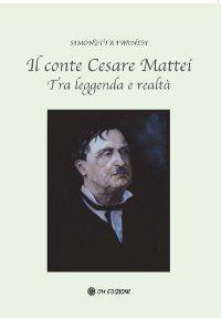 Il conte Cesare Mattei - Tra leggenda e realtà