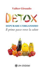Detox. Depurare l'organismo - Il primo passo verso la salute