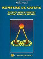 Rompere le catene - Manuale degli esercizi metodo Phyllis Krystal