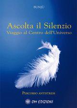Ascolta il Silenzio -  Viaggio al Centro dell'Universo (Libro+CD)