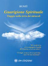 Guarigione Spirituale - Viaggio nella terra dei miracoli (Libro+CD)