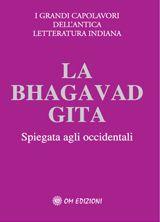 La Bhagavad Gita - Gli insegnamenti eterni di Krishna spiegati agli occidentali