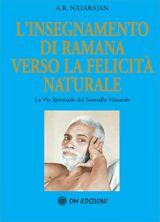 L'insegnamento di Ramana verso la felicità naturale - La Via Spirituale del Samadhi Naturale