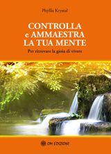 Controlla e ammaestra la tua mente - Per ritrovare la gioia di vivere