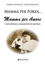 Mamma per forza... Mamma per Amore - Come affrontare i comportamenti dei nostri figli