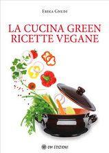 La cucina green - Ricette vegane