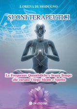 Suoni terapeutici - Le frequenze quantistiche e senza tempo che curano Corpo Mente e Spirito