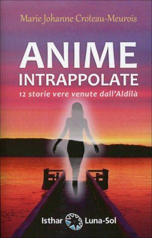 Anime Intrappolate. 12 storie vere venute dall'Aldilà