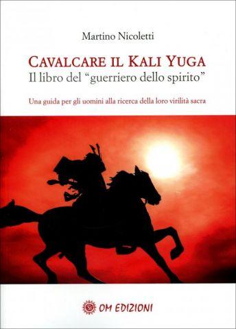 """Cavalcare il Kali Yuga. Il libro del """"guerriero dello spirito"""""""