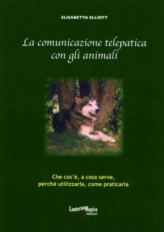 La Comunicazione Telepatica con gli Animali. Che cos'è, a cosa serve, perché utilizzarla, come praticarla