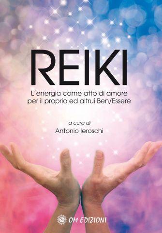 REIKI L'energia come atto di amore per il proprio ed altrui Ben/Essere