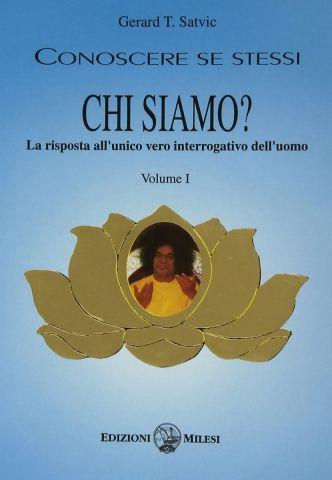 Conoscere se stessi: Chi siamo? - La risposta all'unico vero interrogativo dell'uomo. Volume I