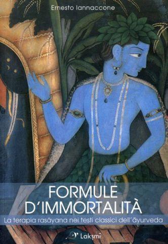 Formule d'Immortalità - La terapia rasayana nei testi classici dell'ayurveda