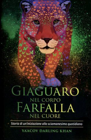 Giaguaro nel Corpo, Farfalla nel Cuore - Storia di un'iniziazione allo sciamanesimo quotidiano