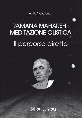 Ramana Maharshi : Meditazione Olistica - Il percorso diretto