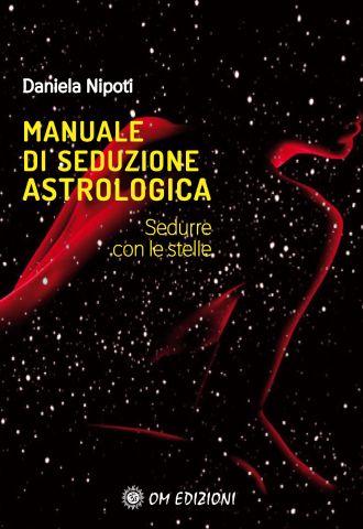 Manuale di seduzione astrologica. Sedurre con le stelle
