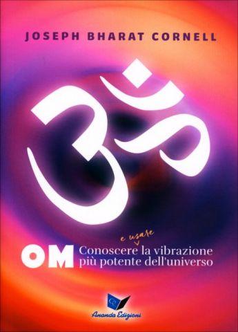 OM : Conoscere e usare la vibrazione più potente dell'universo