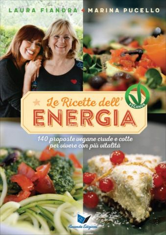 Le Ricette dell'Energia - 140 proposte vegane crude e cotte per vivere con più vitalità