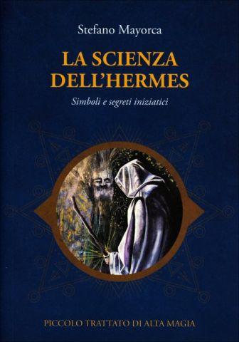 La Scienza dell'Hermes - Simboli e segreti iniziatici. Piccolo trattato di alta magia