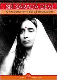 Sri Sarada Devi. Gli insegnamenti della Santa Madre