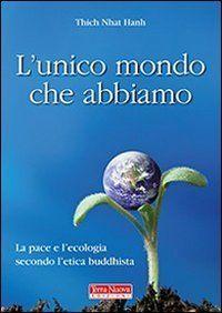 L'unico mondo che abbiamo - La pace e l'ecologia secondo l'etica buddhista
