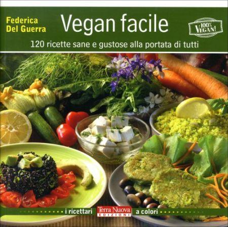 Vegan facile - 120 ricette sane e gustose alla portata di tutti