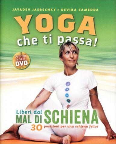 Yoga che ti passa! - Liberi dal mal di schiena. 30 posizioni per una schiena felice (Libro+DVD)