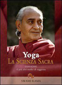 Yoga. La Scienza Sacra - Samadhi: il più alto stadio di saggezza [Edizione precedente]
