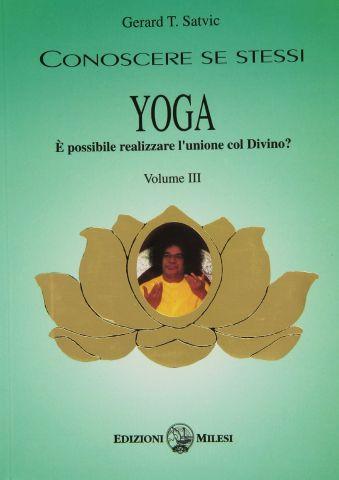 Conoscere se stessi: Yoga - E' possibile realizzare l'unione col Divino?. Volume III