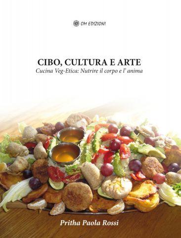 Cibo cultura arte. Cucina Veg-etica: Nutrire il corpo e l'anima