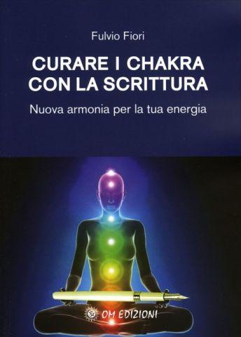 Curare i Chakra con la Scrittura. Nuova armonia per la tua energia