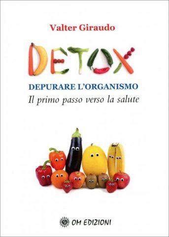 Detox. Depurare l'organismo. Il primo passo verso la salute