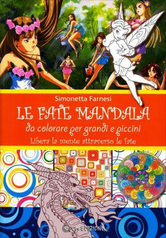 Le Fate Mandala. Da colorare per grandi e piccini - Libera la mente attraverso le fate