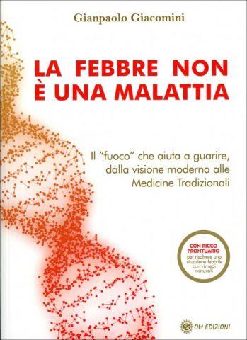 """La Febbre non è una Malattia. Il """"fuoco"""" che aiuta a guarire, dalla visione moderna alle medicine tradizionali"""