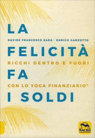 La Felicità Fa i Soldi Ricchi dentro e fuori con lo Yoga Finanziario