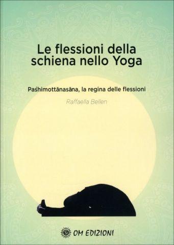 Le Flessioni della Schiena nello Yoga. Pashimottanasana, la regina delle flessioni