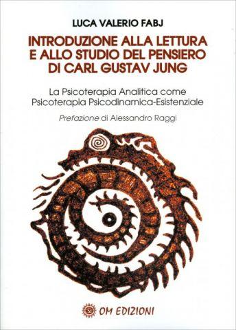 Introduzione alla Lettura e allo Studio del Pensiero di Carl Gustav Jung. La Psicoterapia Analitica come Psicoterapia Psicodinamica-Esistenziale
