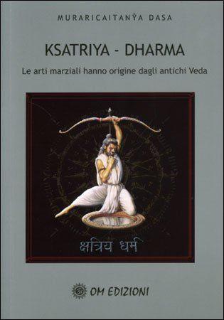 Ksatriya - Dharma Le arti marziali hanno origine dagli antichi Veda
