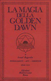La Magia della Golden Dawn - Vol 3 Insegnamenti, riti, cerimonie