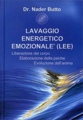 Lavaggio Energetico Emozionale (LEE). Liberazione del corpo - Elaborazione della psiche - Evoluzione dell'anima